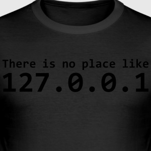 There is no place like 127.0.0.1 - Men's Slim Fit T-Shirt