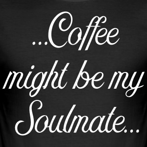 Coffee might be my soulmate - Männer Slim Fit T-Shirt