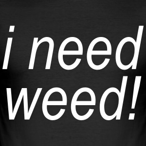 I need weed - Men's Slim Fit T-Shirt