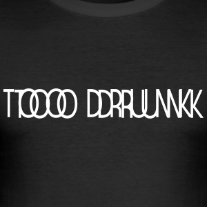 TOO DRUNK B - Männer Slim Fit T-Shirt