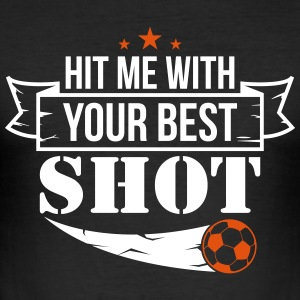 Hit me with your best shoot - Football - Men's Slim Fit T-Shirt