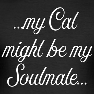 My Cat might be my soulmate - Männer Slim Fit T-Shirt