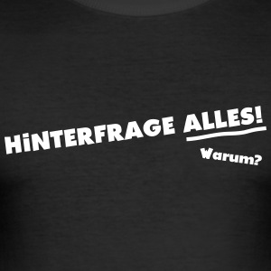 Hinterfrage_alles - Männer Slim Fit T-Shirt