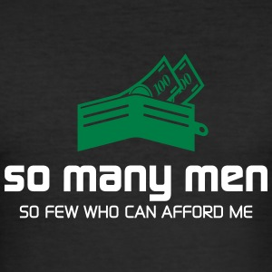 So Many Men,But So Few Can Afford Me. - Men's Slim Fit T-Shirt