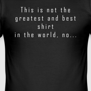 This is not the greatest shirt in the world - Men's Slim Fit T-Shirt