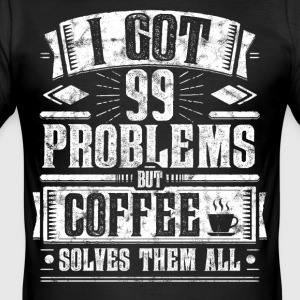 99 Problems but Coffee Solves Them All Shirt - Männer Slim Fit T-Shirt