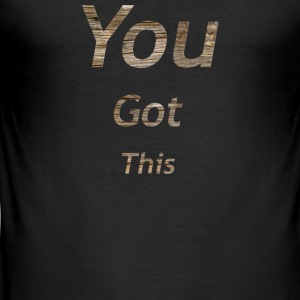 You got this - Men's Slim Fit T-Shirt