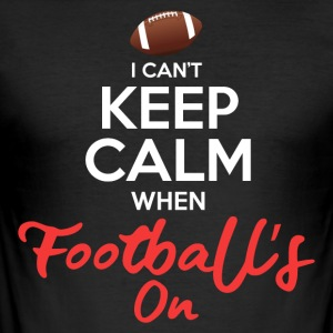 I Cant Keep Calm When Footballs On - Men's Slim Fit T-Shirt