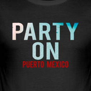 Party on Puerto Mexico Party-Strand - Party-Urlaub - Männer Slim Fit T-Shirt