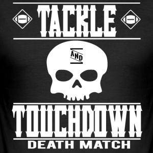 FOOTBALL TACKLE and TOUCHDOWN DEATH MATCH - Men's Slim Fit T-Shirt