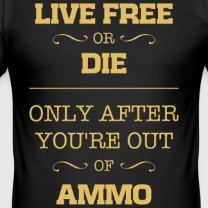 Live free or die only after you're out of ammo - Men's Slim Fit T-Shirt