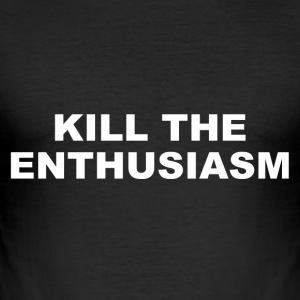 KILL THE ENTHUSIASM - Maglietta aderente da uomo