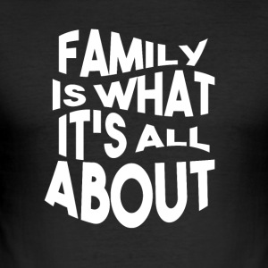 Family is what its all ABOUT - Männer Slim Fit T-Shirt