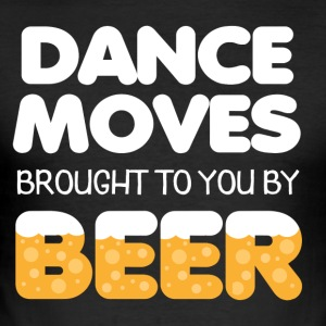 Dance Moves brought to you be Beer - Männer Slim Fit T-Shirt