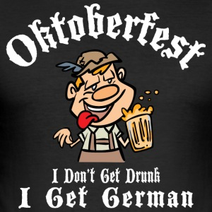 Oktoberfest I Don't Get Drunk I Get German - Men's Slim Fit T-Shirt