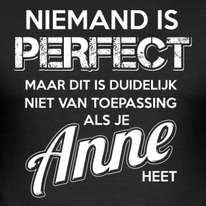 Niemand is perfect. Persoonlijk cadeau Anne. - slim fit T-shirt