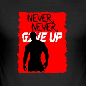 Never, Never, Give Up - Men's Slim Fit T-Shirt