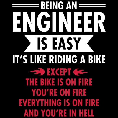 Being An Engineer Is Easy...