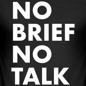 No brief no talk - Men's Slim Fit T-Shirt