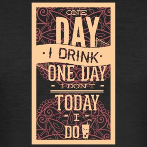 Today i drink - Men's Slim Fit T-Shirt