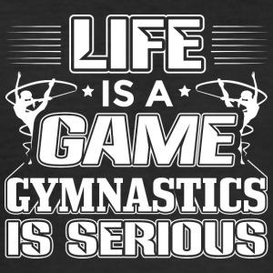 Gymnastics LIFE IS A GAME GYMNASTIC IS SERIOUS - Männer Slim Fit T-Shirt