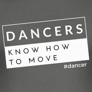 Dansers Know How to Move - slim fit T-shirt