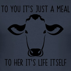 To you it's just a meal to her it's life itself - Men's Slim Fit T-Shirt