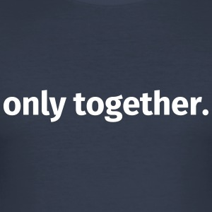 Only together. - Men's Slim Fit T-Shirt