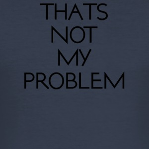 thatsnotmyproblem - Slim Fit T-skjorte for menn