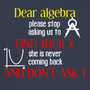 Dear algebra please stop asking us to find your X - Männer Slim Fit T-Shirt
