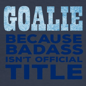 Hockey: Goalie - Because Badass isn't official - Men's Slim Fit T-Shirt