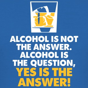 Alcohol Is The Question. Yes Is The Answer! - Men's Slim Fit T-Shirt