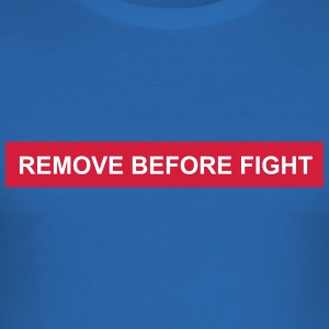 remove before fight - Männer Slim Fit T-Shirt