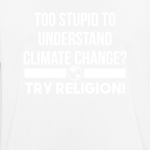 Too Stupid To Understand Climate Change Try Religi - Men's Breathable T-Shirt