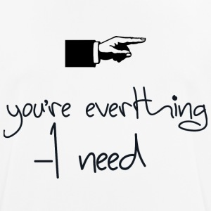 you everthing i need - Männer T-Shirt atmungsaktiv