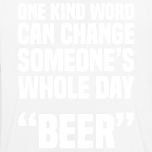 One kind word can change someone's whole day Beer - Men's Breathable T-Shirt