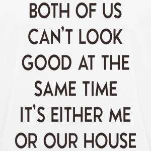 It 's either me or house - house - Men's Breathable T-Shirt