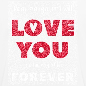 Dear Daughter I Will Love You - Männer T-Shirt atmungsaktiv