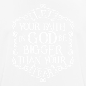 Let your faith in God be bigger that your fear - Men's Breathable T-Shirt