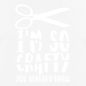 I'm so crafty you already know - Men's Breathable T-Shirt