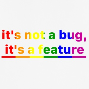 It's not a bug, it's a feature (Rainbow Pride ( - Men's Breathable T-Shirt