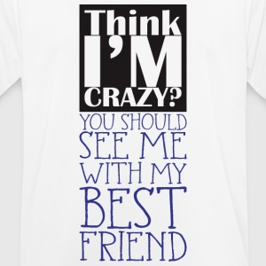 Think i'm crazy, you should be with BFF - Men's Breathable T-Shirt