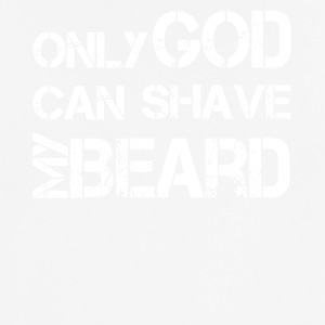 only god can shave my beard - Männer T-Shirt atmungsaktiv
