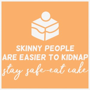 Cake: Skinny People Are Easier To Kidnap. Stay - Men's Breathable T-Shirt