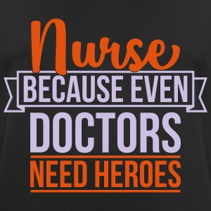 Nurse because even doctor need heroes - Men's Breathable T-Shirt