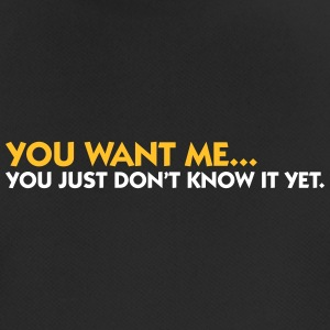 You Want Me. You Just Do Not Know Yet! - Men's Breathable T-Shirt