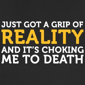 I Got A Grip Of Reality. It's Choking Me! - Men's Breathable T-Shirt