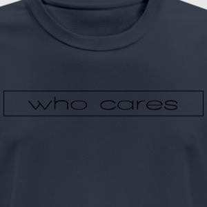who cares - Men's Breathable T-Shirt