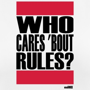 Who cares bout rules - Frauen T-Shirt atmungsaktiv