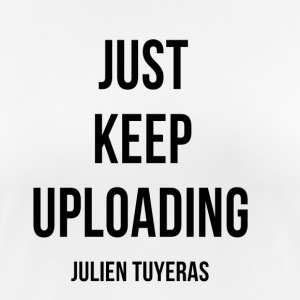 Just keep UPLOADING - Frauen T-Shirt atmungsaktiv